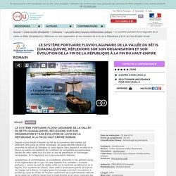 Le système portuaire fluvio-lagunaire de la vallée du Bétis (Guadalquivir), réflexions sur son organisation et son évolution de la fin de la République à la fin du Haut-Empire romain - Canal Archéo Montpellier