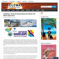 Guadeloupe : Arrivée du nouveau bateau de croisière «The World» à Basse-Terre