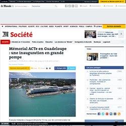 Mémorial ACTeen Guadeloupe :une inauguration en grande pompe