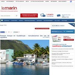 LE MARIN 11/12/12 Poisson toxique en Guadeloupe : recrudescence des cas de ciguatera