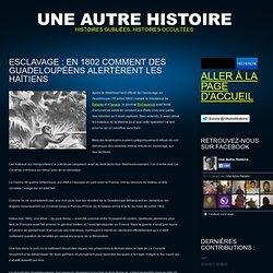 Esclavage : en 1802 comment des Guadeloupéens alertèrent les Haïtiens