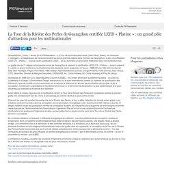 La Tour de la Rivière des Perles de Guangzhou certifiée LEED « Platine » : un grand pôle /PR Newswire France/