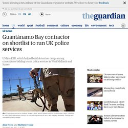 Guantánamo Bay contractor on shortlist to run UK police services
