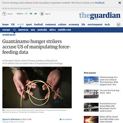 Guantánamo hunger strikers accuse US of manipulating force-feeding data