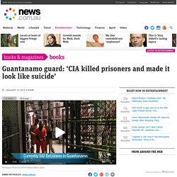 Guantanamo Bay Murders? Sgt Joseph Hickman says CIA killed prisoners
