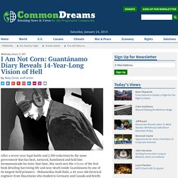 I Am Not Corn: Guantánamo Diary Reveals 14-Year-Long Vision of Hell