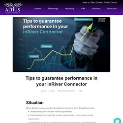 Tips to guarantee performance in your inRiver Connector - Altius solution