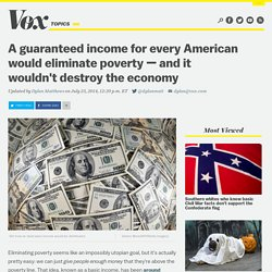 A guaranteed income for every American would eliminate poverty — and it wouldn't destroy the economy