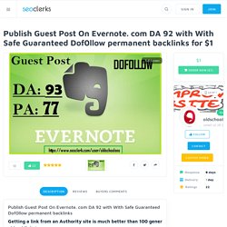Publish Guest Post On Evernote. com DA 92 with With Safe Guaranteed Dof0llow permanent backlinks for $1