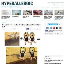 Guaranteed to Make You Smile: Emoji Art History 2.0