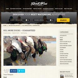 Kill More Ducks - Guaranteed - Hunt Fowl Blog - Waterfowl Reports, Tips & Reviews