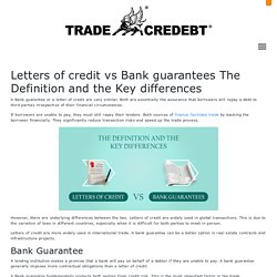 Letters of credit vs Bank guarantees The Definition and the Key differences