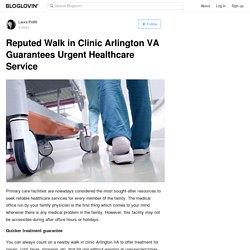 Reputed Walk in Clinic Arlington VA Guarantees Urgent Healthcare Service