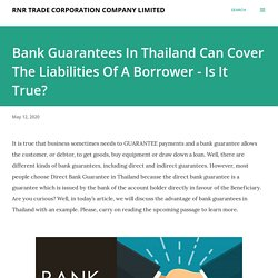 Bank Guarantees In Thailand Can Cover The Liabilities Of A Borrower - Is It True?