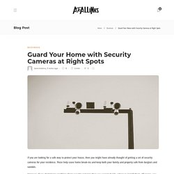 Guard Your Home with Security Cameras at Right Spots