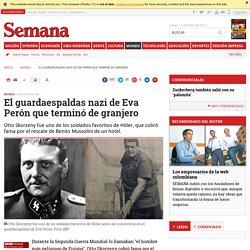 El guardaespaldas nazi de Eva Perón que terminó de granjero