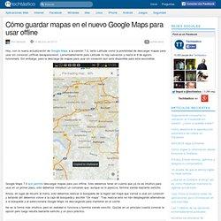 Cómo guardar mapas en el nuevo Google Maps para usar offline