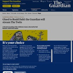 Glued to Roald Dahl: the Guardian will stream The Twits