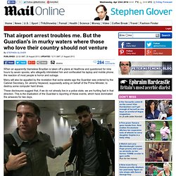 STEPHEN GLOVER: That airport arrest troubles me. But the Guardian's in murky waters where those who love their country should not venture