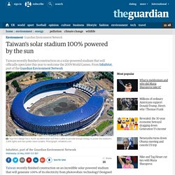 Guardian Environment Network: Taiwan's solar stadium 100% powered by the sun