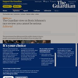 The Guardian view on Boris Johnson's race review: you cannot be serious