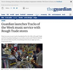 Guardian launches Tracks of the Week music service with Rough Trade stores