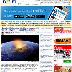 Guardian: Maailma lõpp võib tulla nelisada meetrit laia asteroidiga TV-135 juba 2032. aastal? - DELFI - Aurora