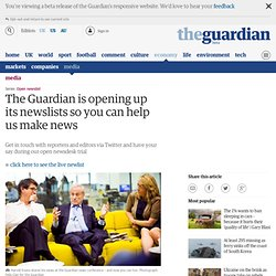 The Guardian is opening up its newslists so you can help us make news