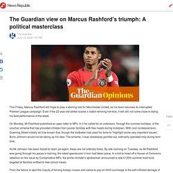 The Guardian view on Marcus Rashford's triumph: A political masterclass
