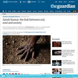 Satish Kumar: the link between soil, soul and society