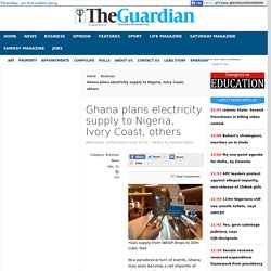 Ghana plans electricity supply to Nigeria, Ivory Coast, others