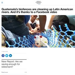 Guatemala's biofences are cleaning up Latin American rivers. And it's thanks to a Facebook video