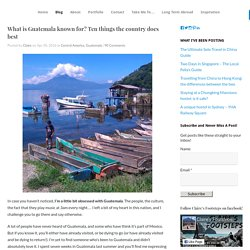 What is Guatemala known for? Ten things the country does best