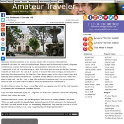 Travel to Guatemala - Episode 355 - Amateur Traveler Travel Podcast