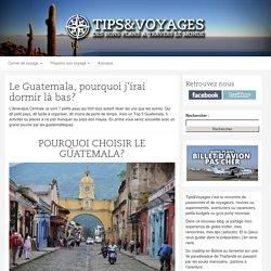 Le Guatemala, pourquoi j'irai dormir là bas? - Tips&Voyages