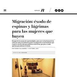 . Migración: éxodo de espinas y lágrimas para las mujeres que huyen