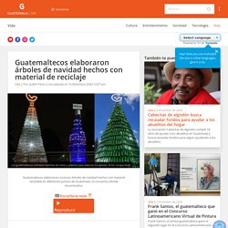 Guatemaltecos elaboraron árboles de navidad hechos con material de reciclaje