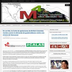 En un hito, la Corte de apelaciones de British Colombia manda a juicio la demanda de guatemaltecos contra una minera de Vancouver