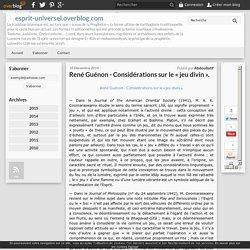 René Guénon - Considérations sur le « jeu divin ».