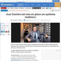 Politique : «Les Guérini ont mis en place un système mafieux à Marseille»