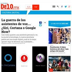 La guerra de los asistentes de voz… ¿Siri, Cortana o Google Now?