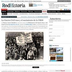 La Guerra Civil rusa y el nacimiento de la URSS