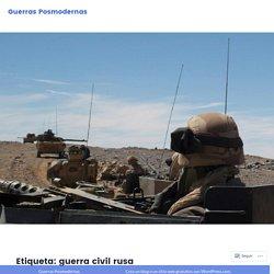 guerra civil rusa – Guerras Posmodernas