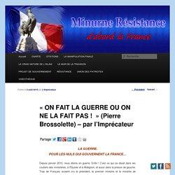 «ON FAIT LA GUERRE OU ON NE LA FAIT PAS ! » (Pierre Brossolette) – par l'Imprécateur