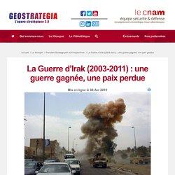 La Guerre d'Irak (2003-2011) : une guerre gagnée, une paix perdue – GeoStrategia