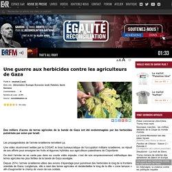 Une guerre aux herbicides contre les agriculteurs de Gaza