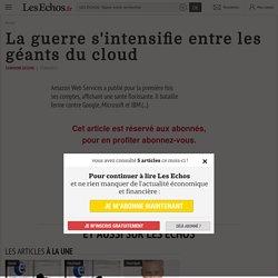 La guerre s'intensifie entre les géants du cloud - Les Echos
