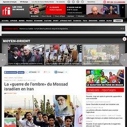 La «guerre de l'ombre» du Mossad israélien en Iran - Iran / Israël
