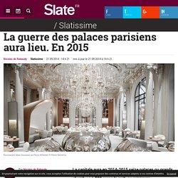 La guerre des palaces parisiens aura lieu. En 2015