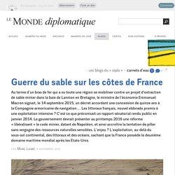 Guerre du sable sur les côtes de France, par Marc Laimé (Les blogs du Diplo, 4 novembre 2015)